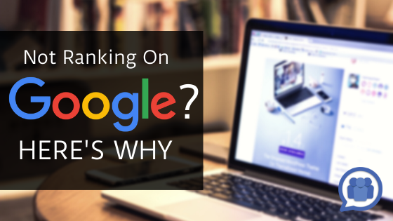 Not Ranking on Google? Here's Why.