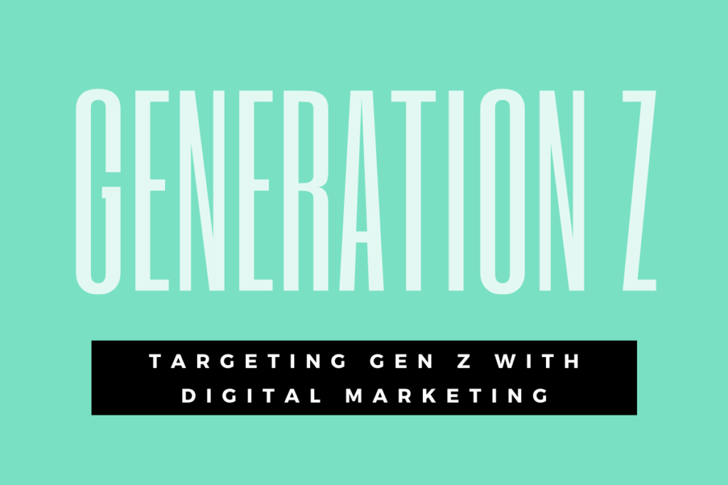 Targeting Gen Z with Digital Marketing