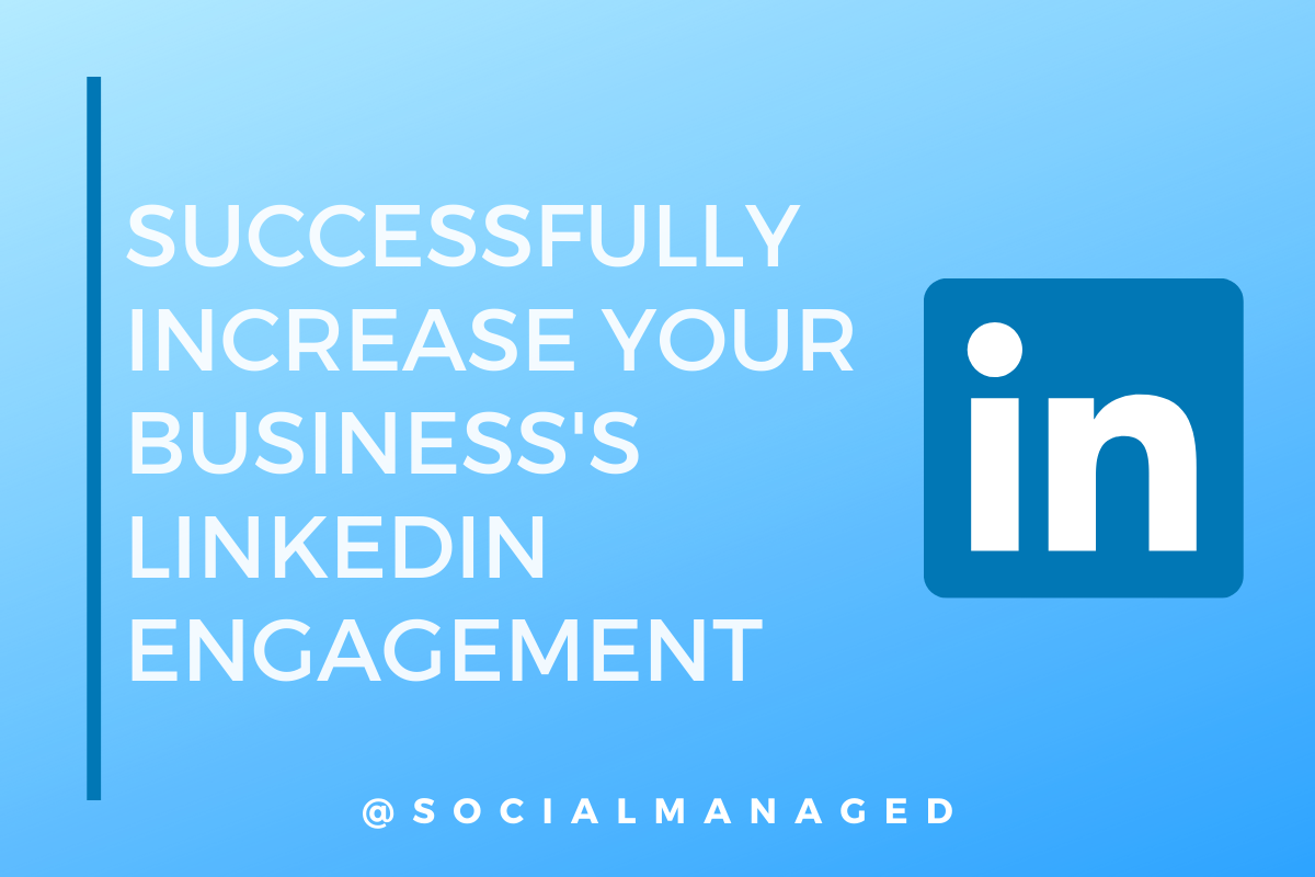 Successfully Increase Your Business's LinkedIn Engagement