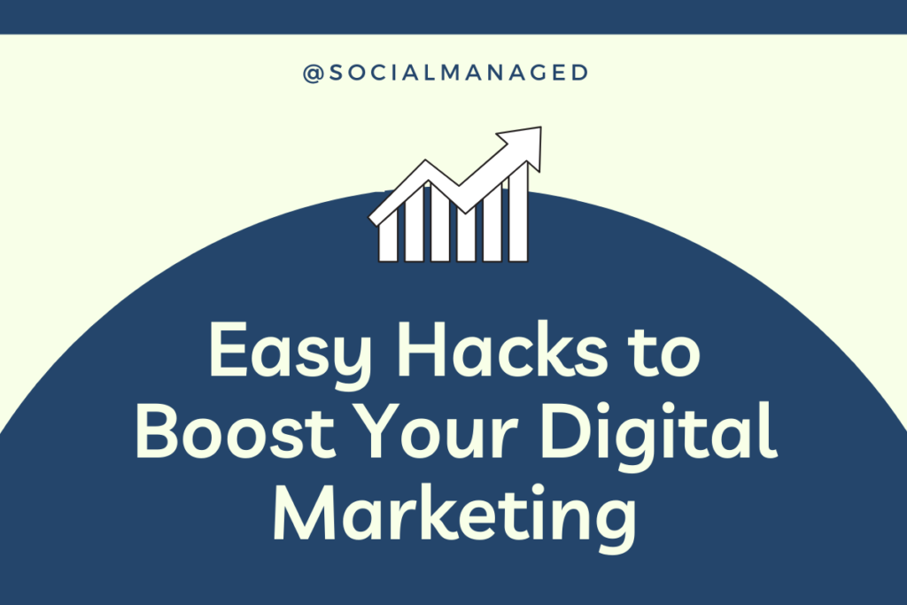 Easy Hacks to Boost Your Digital Marketing