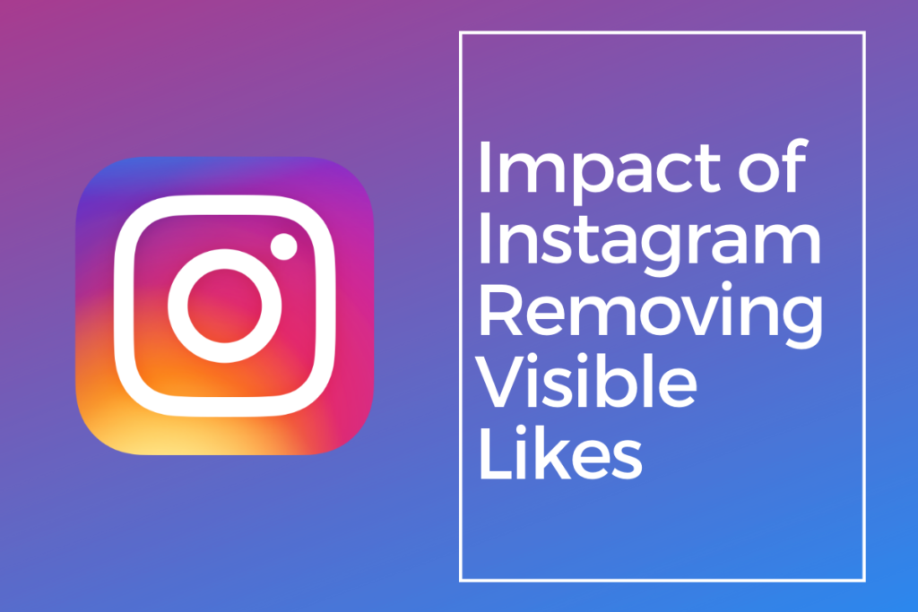 Impact of Instagram Removing Visible Likes