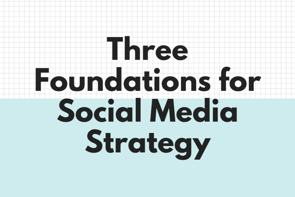 Three Foundations for Social Media Strategy
