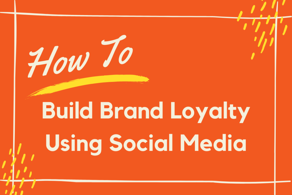 How to build brand loyalty using social media