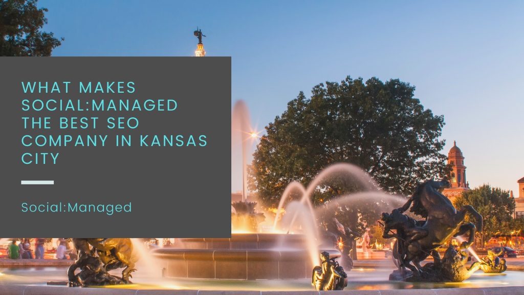 What Makes Social: Managed the Best SEO Company in Kansas City Best SEO companies in Kansas City | Kansas City SEO company | Best Kansas City SEO Company | SEO companies in Kansas City | SEO company in Kansas City