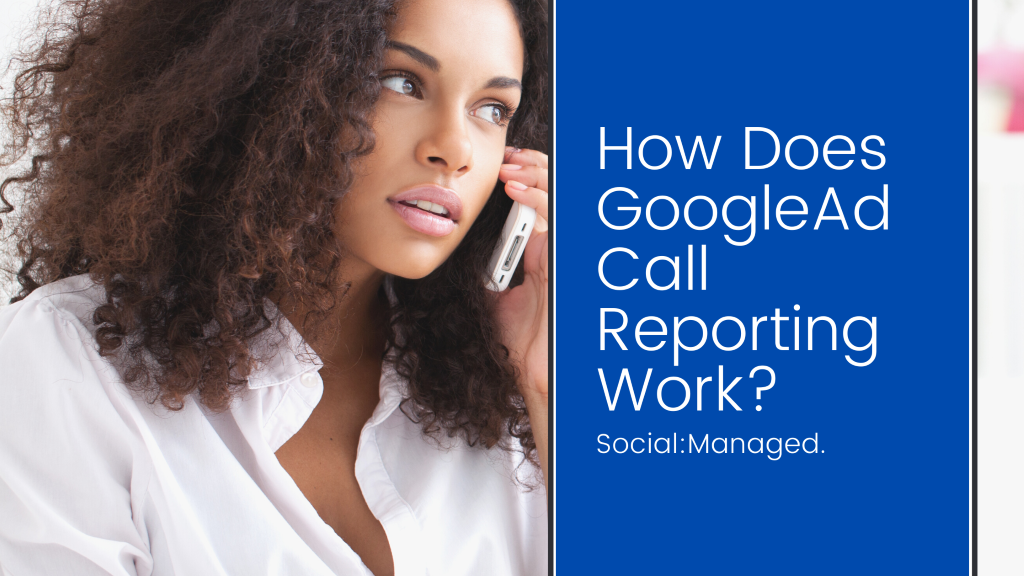 How does GoogleAds Call Reporting Work? Digital marketing agency in Kansas City | Digital marketing company in Kansas City | Facebook Ad management in Kansas City | Google Ad company in Kansas City