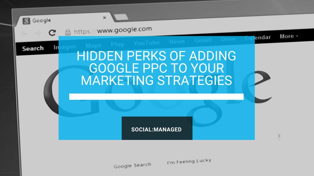 Hidden Perks of GooglePPC Marketing