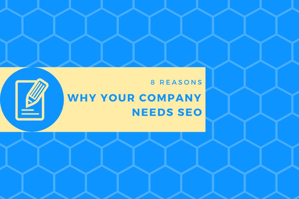 8 Reasons Why Your Company Needs SEO
