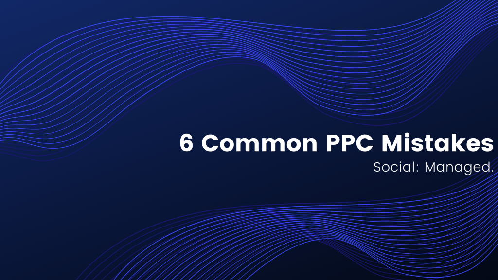 6 Common PPC Mistakes – Help from a GoogleAd Company in Pensacola