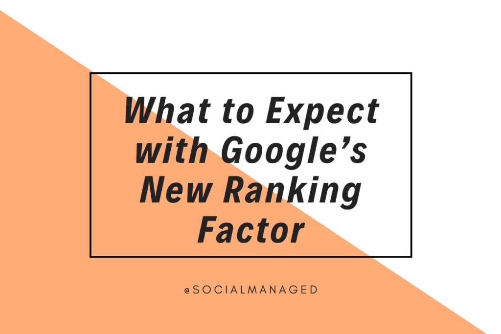 What to Expect with Google's New Ranking Factor