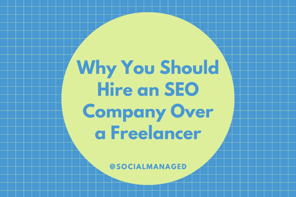Why You Should Hire an SEO Company Over a Freelancer