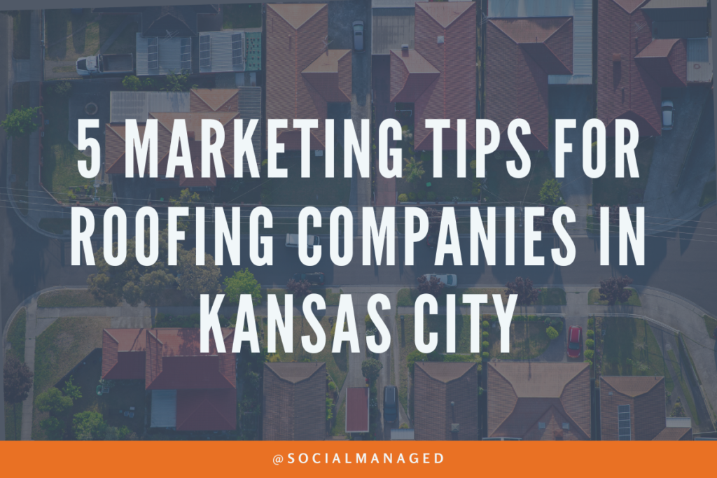 5 Marketing Tips for Roofing Companies in Kansas City